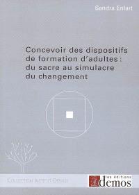 Concevoir des dispositifs de formation d'adultes : du sacre au simulacre du changement