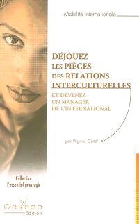 Déjouez les pièges des relations interculturelles : et devenez un manager de l'international