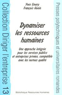 Dynamiser la gestion des ressources humaines : des concepts aux outils, une approche intégrée compatible avec les normes de qualité