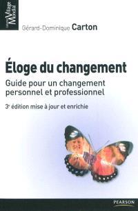 Eloge du changement : guide pour un changement personnel et professionnel