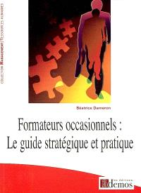 Formateurs occasionnels : le guide stratégique et pratique
