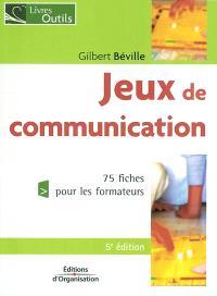 Jeux de communication à l'usage du formateur : 73 fiches pour les formateurs