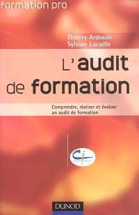 L'audit de formation : comprendre, réaliser et évaluer un audit de formation
