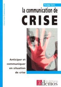 La communication de crise : anticiper et communiquer en situation de crise
