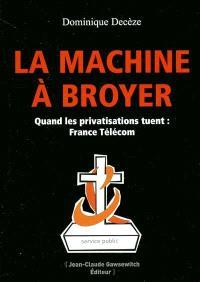 La machine à broyer : quand les privatisations tuent, France Télécom