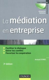 La médiation en entreprise : faciliter le dialogue, gérer les conflits, favoriser la coopération
