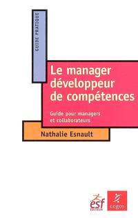 Le manager développeur de compétences : guide pour managers et collaborateurs