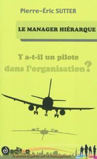 Le manager hiérarque : y a-t-il un pilote dans l'organisation ?