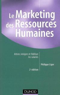 Le marketing des ressources humaines : attirer, intégrer et fidéliser les salariés