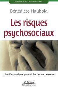Les risques psychosociaux : identifier, analyser, prévenir les risques humains