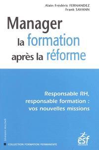 Manager la formation après la réforme : responsable RH, responsable de formation : vos nouvelles missions