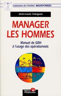 Manager les hommes : manuel de GRH à l'usage des opérationnels