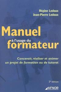 Manuel à l'usage du formateur : concevoir, réaliser et animer un projet de formation ou de tutorat