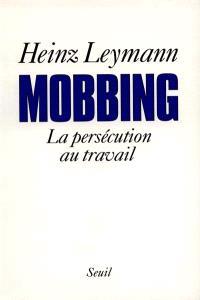 Mobbing : la persécution au travail