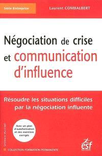 Négociation de crise et communication d'influence : résoudre les situations difficiles par la négociation influente