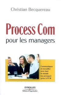 Process Com pour les managers : communiquer et travailler avec tout le monde (ou presque) grâce à PCM