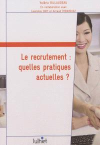 Le recrutement : quelles pratiques actuelles ? : résultats d'enquête auprès des professionnels du recrutement