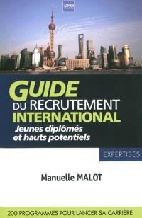 Guide du recrutement international : jeunes diplômés & hauts potentiels : 200 programmes pour lancer sa carrière