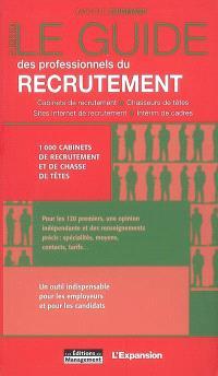 Le guide des professionnels du recrutement : cabinets de recrutement, chasseurs de têtes, sites Internet de recrutement, intérim de cadres