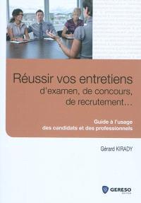Réussir vos entretiens d'examen, de concours, de recrutement... : guide à l'usage des candidats et des professionnels