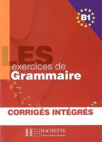 Les exercices de grammaire niveau B1 : corrigés intégrés