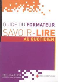 Savoir lire au quotidien : apprentissage de la lecture et de l'écriture en français, guide du formateur