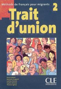 Trait d'union : méthode de français pour migrants 2 : livre de l'élève