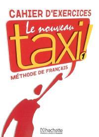 Le nouveau taxi ! : méthode de français niveau A 1 : cahier d'exercices
