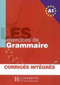 Les exercices de grammaire niveau A1 : corrigés intégrés