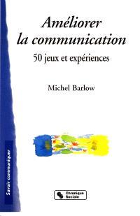 Améliorer la communication : 50 jeux et expériences