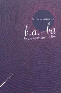 B.a.-ba : la vie sans savoir lire
