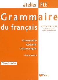 Grammaire du français, niveaux B1-B2 du cadre européen commun de référence : comprendre, réfléchir, communiquer