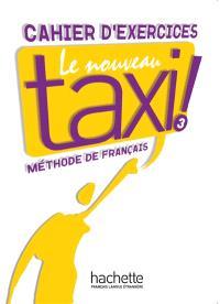 Le nouveau taxi ! 3 : méthode de français niveau B1 : cahier d'exercices