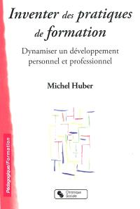 Inventer des pratiques de formation : dynamiser un développement personnel et professionnel