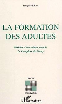 La formation des adultes : histoire d'une utopie en acte : le Complexe de Nancy