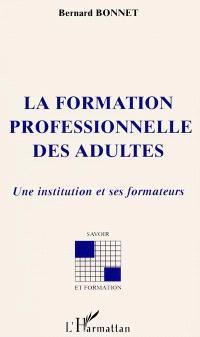 La formation professionnelle des adultes : une institution et ses formateurs