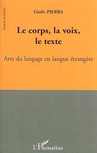 Le corps, la voix, le texte : arts du langage en langue étrangère