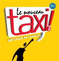 Le nouveau taxi ! 3 : méthode de français niveau B1 : CD audio classe