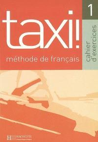 Taxi !, méthode de français 1 : cahier d'exercices