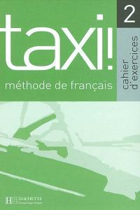 Taxi !, méthode de français 2 : cahier d'exercices