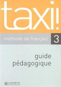 Taxi 3 : méthode de français : guide pédagogique