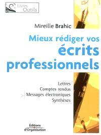 Mieux rédiger vos écrits professionnels : lettres, messages électroniques, comptes rendus, rapports, analyses et synthèses
