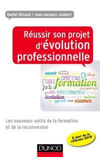 Réussir son projet d'évolution professionnelle : les nouveaux outils de la formation et de la reconversion