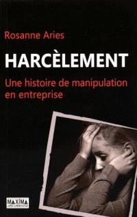 Harcèlement : histoire d'une manipulation en entreprise