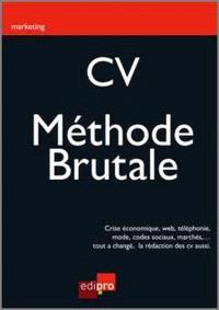 CV, la méthode brutale : crise économique, Web, téléphonie, mode, codes sociaux, marchés,... Tout a changé, la rédaction des CV aussi