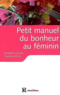 Petit manuel du bonheur au féminin : des clés pour vivre heureuse