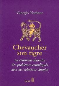 Chevaucher son tigre : l'art du stratagème, ou comment résoudre des problèmes compliqués avec des solutions simples