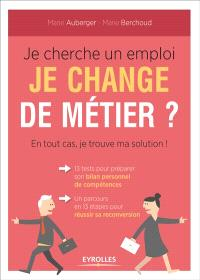 Je cherche un emploi, je change de métier ? : en tout cas, je trouve ma solution !