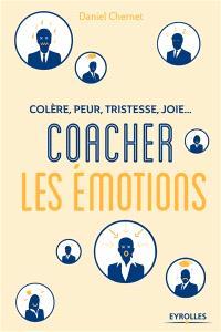 Colère, peur, tristesse, joie : coacher les émotions