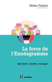 La force de l'ennéagramme : agir juste, respecter, manager